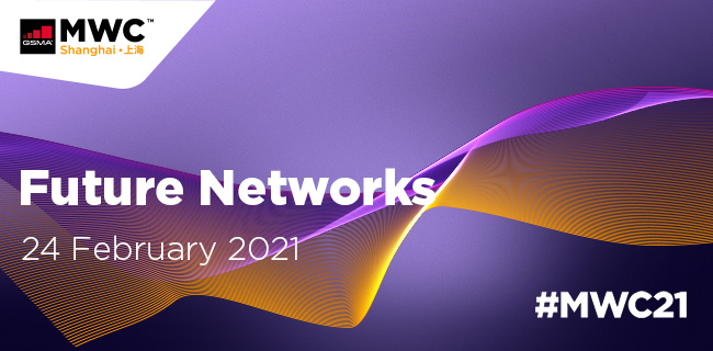 MWC21 Shanghai: Future Networks – part of 5G Network Summit