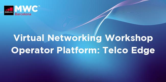 MWC21 Barcelona – Virtual Networking Workshop – Operator Platform: Telco Edge
