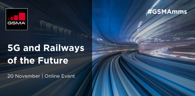 GSMA Mobile Meetings Series: 5G and Railways of the Future
