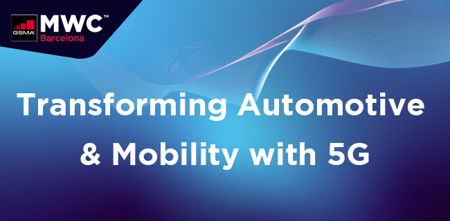 MWC21 Barcelona – Transforming Automotive & Mobility with 5G