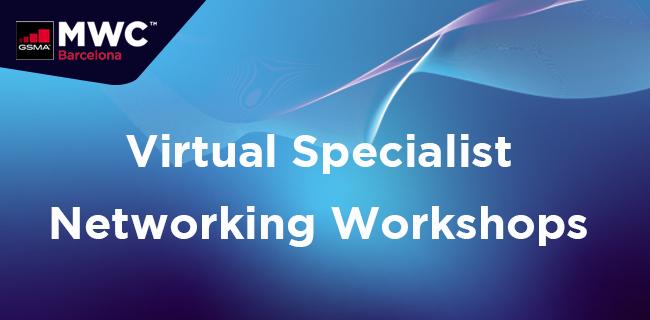 MWC21 Barcelona – Virtual Specialist Networking Workshops