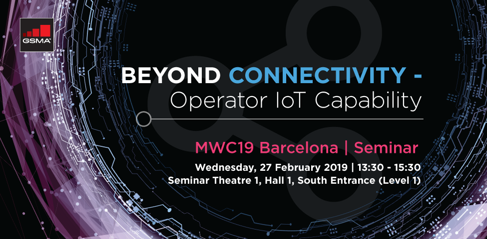 MWC19 Barcelona Seminar: Beyond Connectivity – Operator IoT Capability