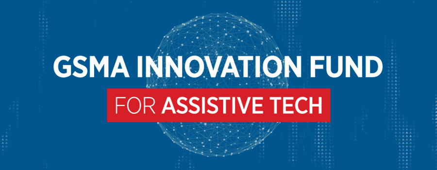 GSMA Innovation Fund for Assistive Tech