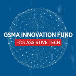 Webinar: GSMA Innovation Fund for Assistive Tech